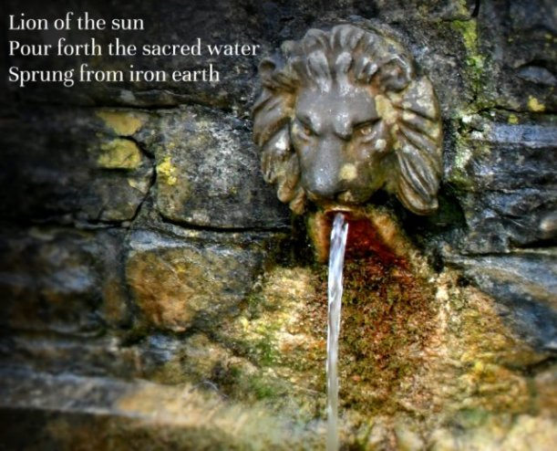 Lion of the sun Pour forth the sacred water Sprung from iron earth